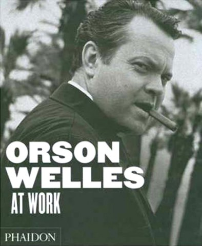 ORSON-WELLES-AT-WORK-9780714845838